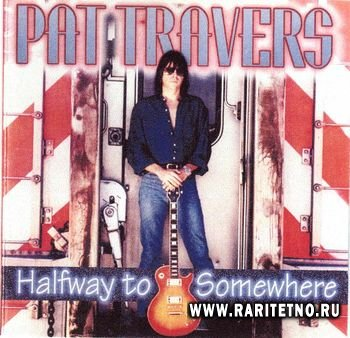 Pat Travers - Halfway to Somewhere 1995