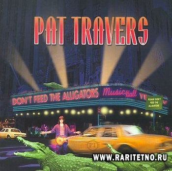 Pat Travers - Don't Feed The Alligators 2000