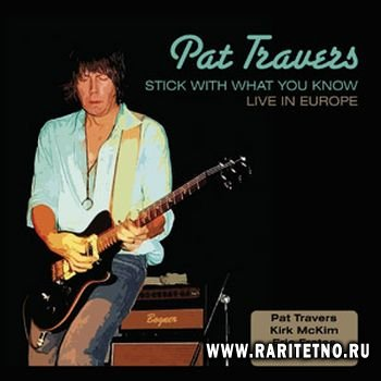 Pat Travers - Stick With What You Know 2007
