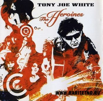 Tony Joe White - The Heroines 2004