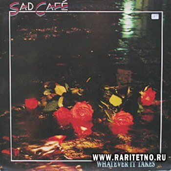 Sad Cafe - Whatever It Takes 1989