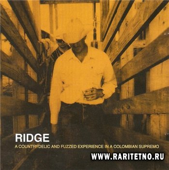 Ridge - A Countrydelic and Fuzzed Experience in a Colombian Supremo 2001