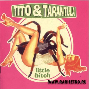 Tito & Tarantula - Little Bitch 2000