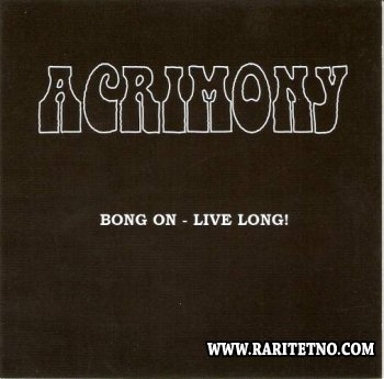Acrimony - Bong On-Live Long! 2007