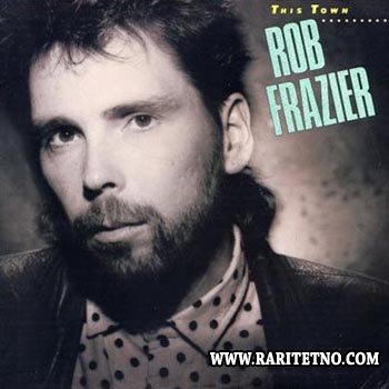 Rob Frazier - This Town 1986