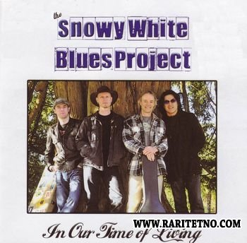 Snowy White Blues Project - In Our Time Of Living 2009