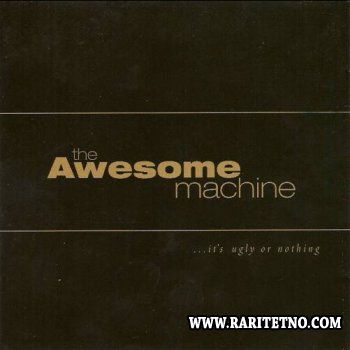 The Awesome Machine - ...It's Ugly or Nothing 2001