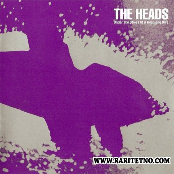 The Heads - Under The Stress Of A Headlong Dive 2005