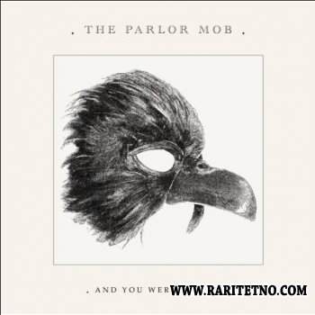 The Parlor Mob - And You Were A Crow 2008