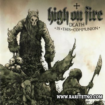 High On Fire - Death Is This Communion 2007