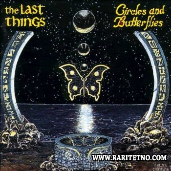 The Last Things - Circles And Butterflies 1993