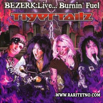 Tigertailz - Bezerk: Live...Burnin' Fuel 2011