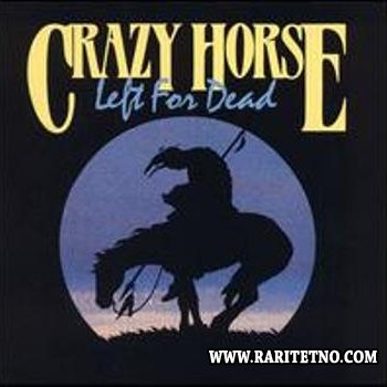 Crazy Horse - Left For Dead 1989