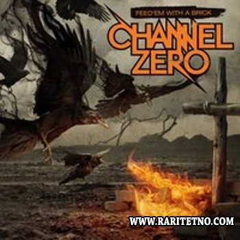 Channel Zero - Feed' Em With A Brick 2011