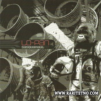 Lo-Pan - Sasquanaut (Remixed & Remastered) 2009/2011