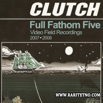 Clutch - Full Fathom Five (Video Field Recordings 2007-2008) 2008