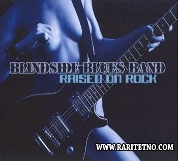 Blindside Blues Band - Raised On Rock 2010 (Lossless)