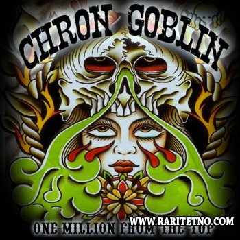 Chron Goblin - One Million From The Top 2011