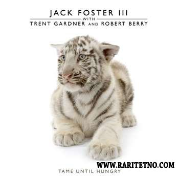 Jack Foster III - Tame Until Hungry 2007