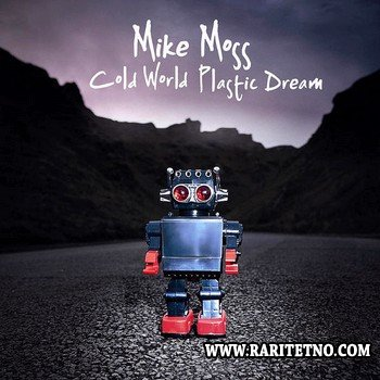 Mike Moss - Cold World Plastic Dream 2012