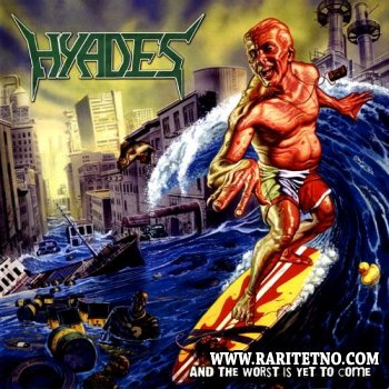 Hyades - And the Worst Is Yet To Come (Special Edition) 2007