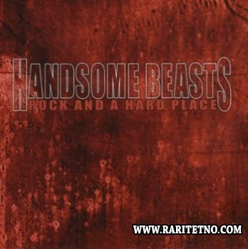 The Handsome Beasts - Rock And A Hard Place 2007