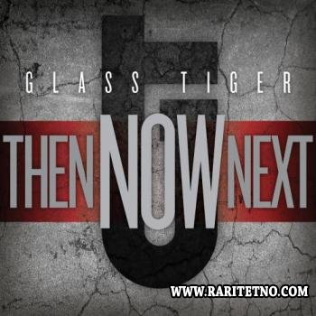 Glass Tiger - Then Now Next 2012