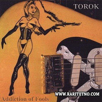 Torok - Addiction of Fools 2007