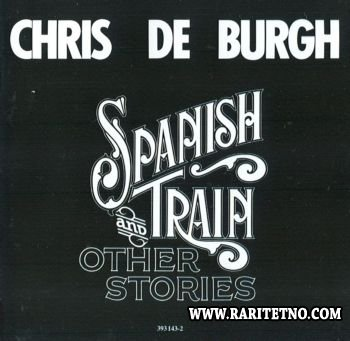 Chris De Burgh - Spanish Train & Other Stories 1975 (Lossless+MP3)