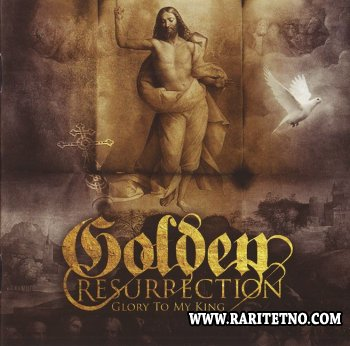 Golden Resurrection - Glory To My King 2010