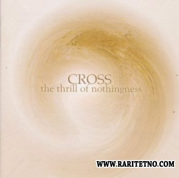 Cross - The Thrill Of Nothingness 2009 (Lossless)