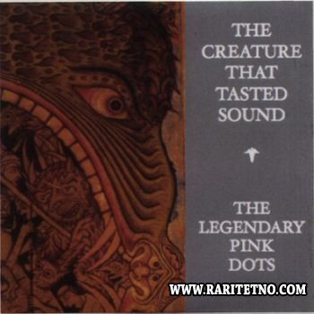 THE LEGENDARY PINK DOTS - The Creature That Tasted Sound 2012