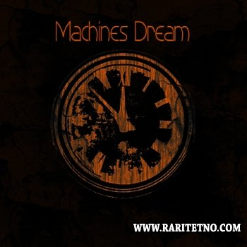 Machines Dream - Machines Dream 2010 (Lossless)