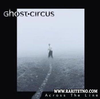 Ghost Circus - Across The Line 2008 (Lossless + MP3)