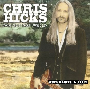 Chris Hicks - Dog Eat Dog World  2008 (Lossless+MP3)