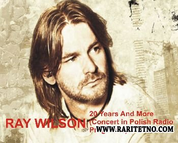 RAY WILSON - 20 YEARS AND MORE (BOOTLEG) 2013