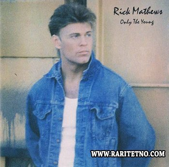 Rick Mathews - Only The Young 1990