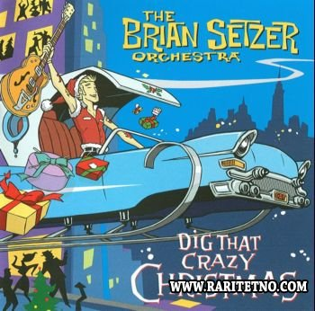 The Brian Setzer Orchestra - Dig That Crazy Christmas 2005 (Lossless+MP3)