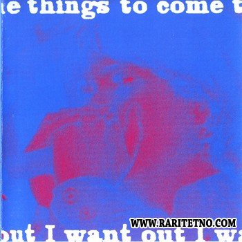 Things To Come - I Want Out (1965-67) 1993