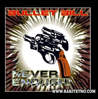 Bullet Bill - Never Enough! 2013