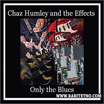 Chaz Humley & The Effects - Only The Blues 2013