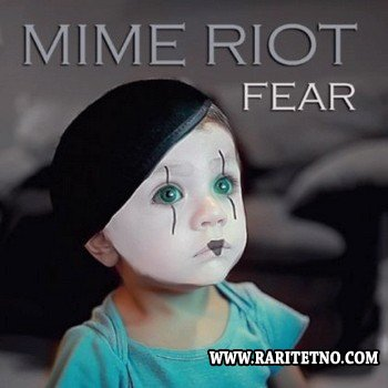 Mime Riot - Fear 2014