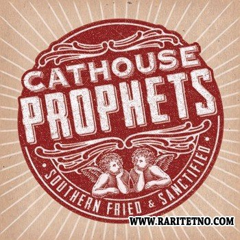 Cathouse Prophets - Southern Fried & Sanctified 2013