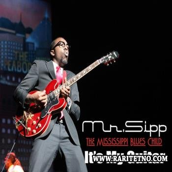 Mr. Sipp The Mississippi Blues Child - It's My Guitar  2013