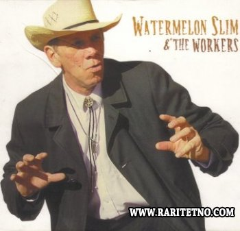 Watermelon Slim & The Workers - Watermelon Slim & The Workers 2006