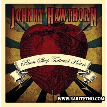 Johnny Hawthorn - Pawn Shop Tattered Heart 2013
