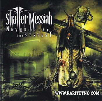Shatter Messiah - Never To Play The Servant 2006