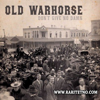 Old Warhorse - Don't Give No Damn 2014