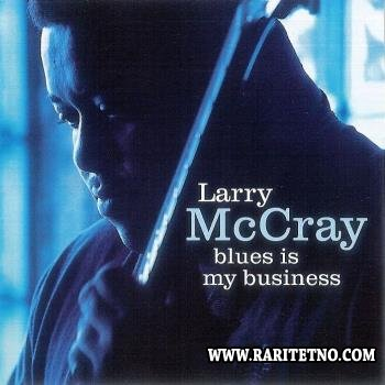 Larry McCray - Blues Is My Business 2001