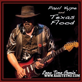 Paul Kype & Texas Flood - Long Time Comin 2014